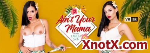 Ain't Your Mama / Canela Skin / 28-09-2020 [3D/UltraHD 4K/3072p/MP4/10.1 GB] by XnotX